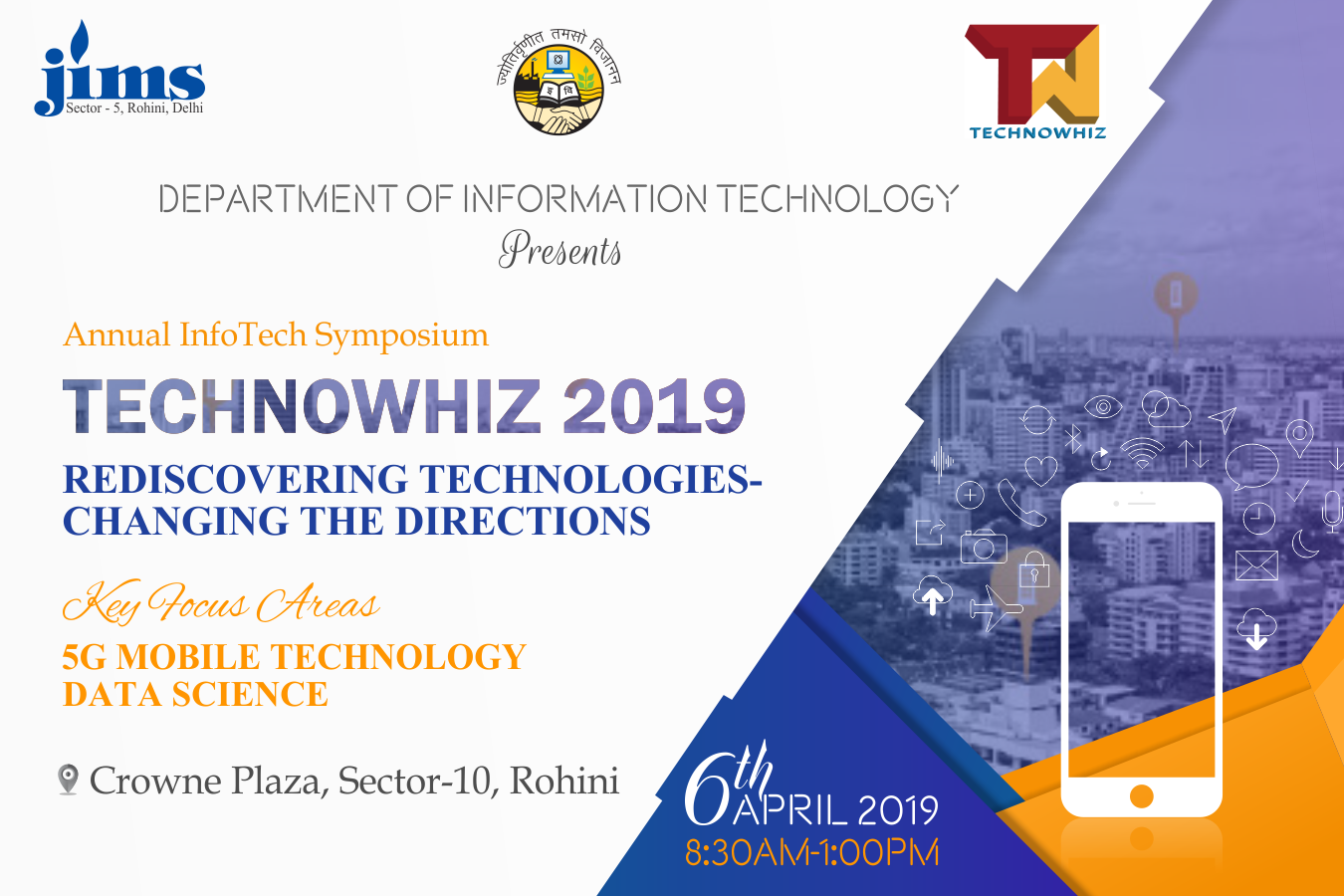 JIMS Rohini Presents Department of Information Technology organising Annual IT Seminar TechnoWhiz On Rediscovering Technologies- Changing the Directions Key focus areas- a. 5G Mobile Technology b. Data Science