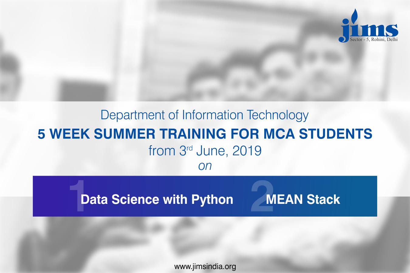 IT Department of JIMS Rohini is organizing 5 Week Summer Training for its MCA Students from June 3, 2019, on Data Science with Python and Mean Stack.